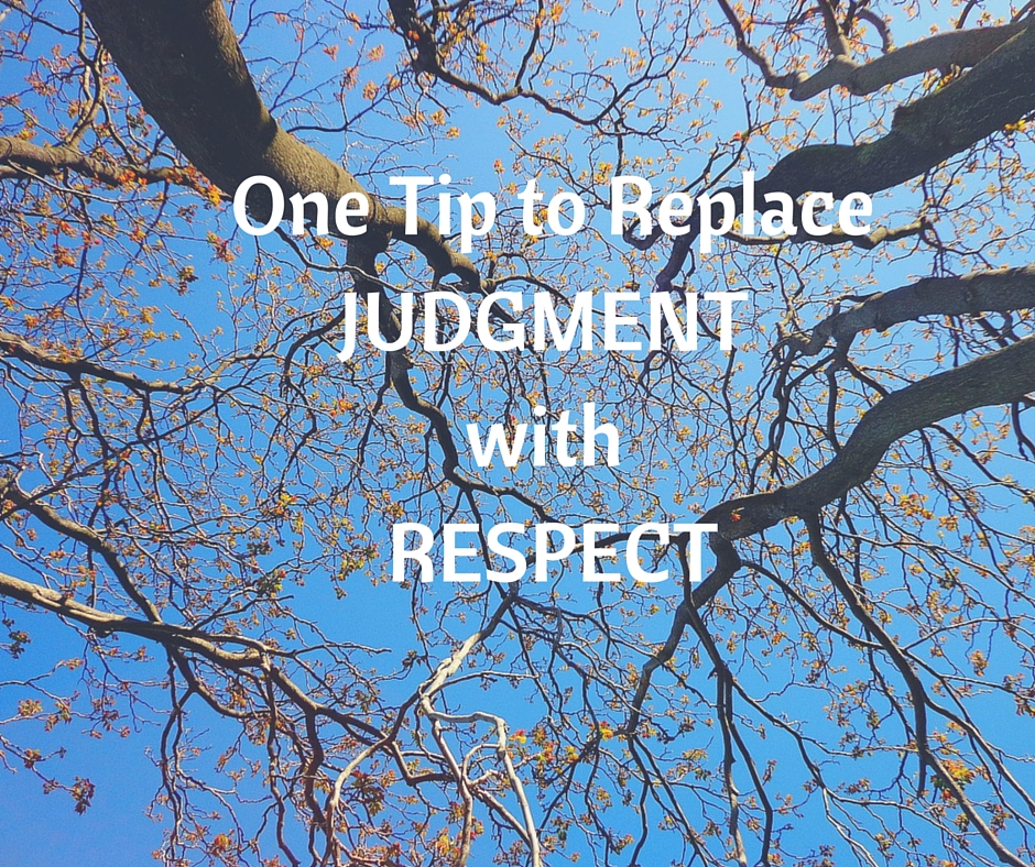 One Tip to Replace Judgment with Respect - Life Around the Coffee Cup - www.leahheffner.com