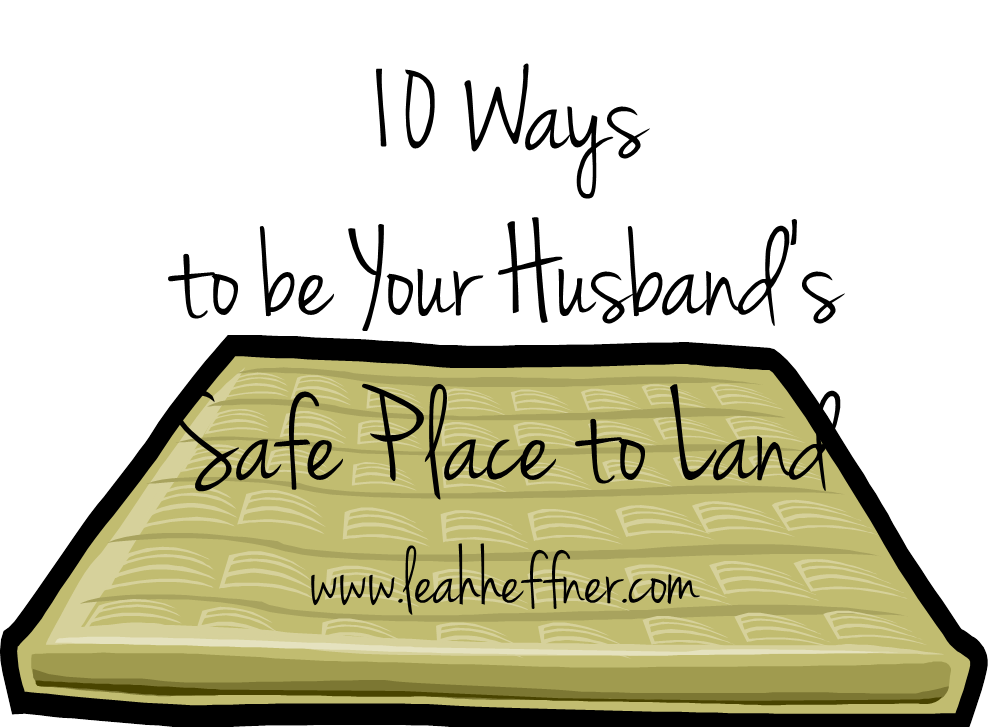 10 Ways to Be Your Husband's Safe Place to Land