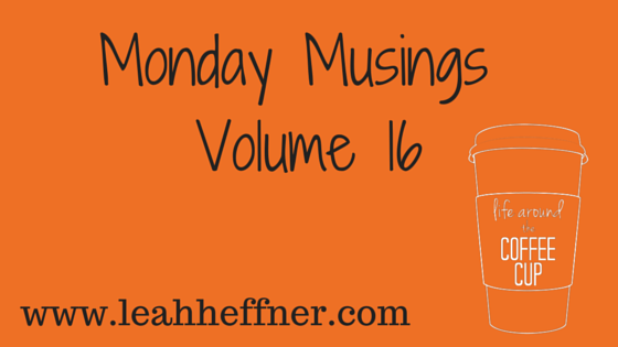 Monday Musings Vol 16 leahheffner.com