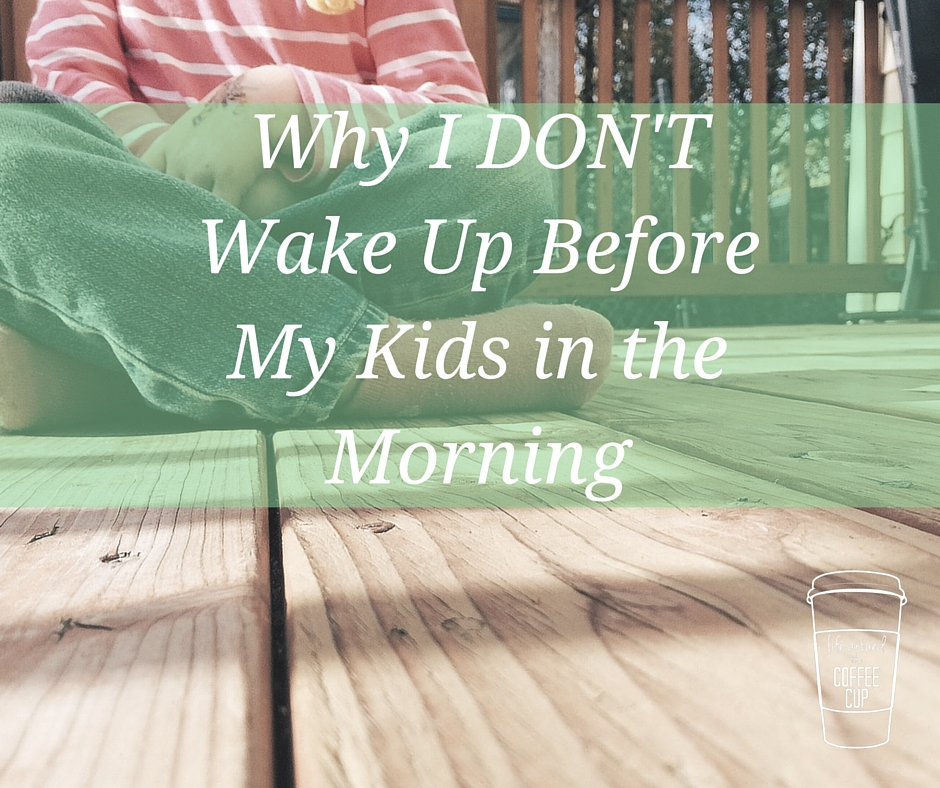 Why I Don't Wake Up Before My Kids in the Morning - Life Around the Coffee Cup - www.leahheffner.com