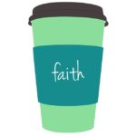 Life Around the Coffee Cup - Faith