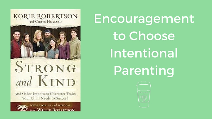 Encouragement to Choose Intentional Parenting - Life Around the Coffee Cup - www.leahheffner.com