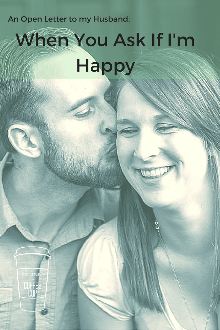 An Open Letter to My Husband : When You Ask If I'm Happy   Leah