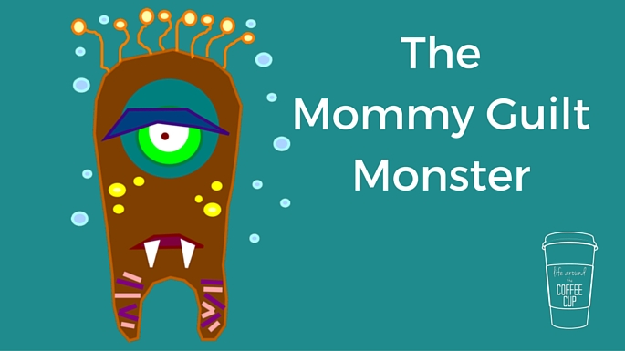 Mommy Guilt Monster - Life Around the Coffee Cup - www.leahheffner.com