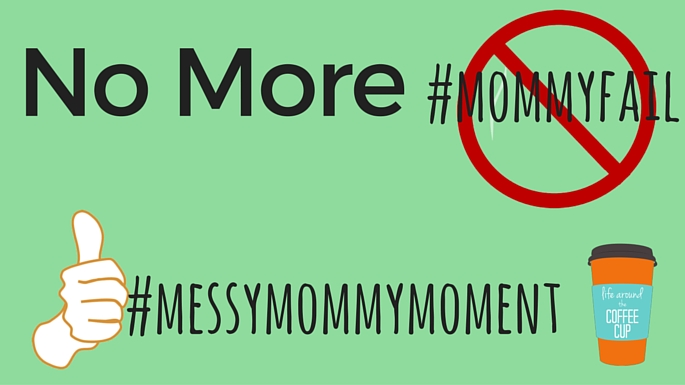 No More #mommyfail - Life Around the Coffee Cup - www.leahheffner.com
