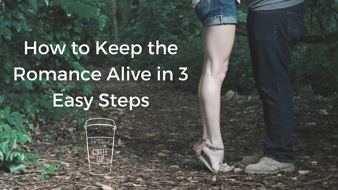 How to Keep the Romance Alive in 3 Easy Steps - Life Around the Coffee Cup - www.leahheffner.com