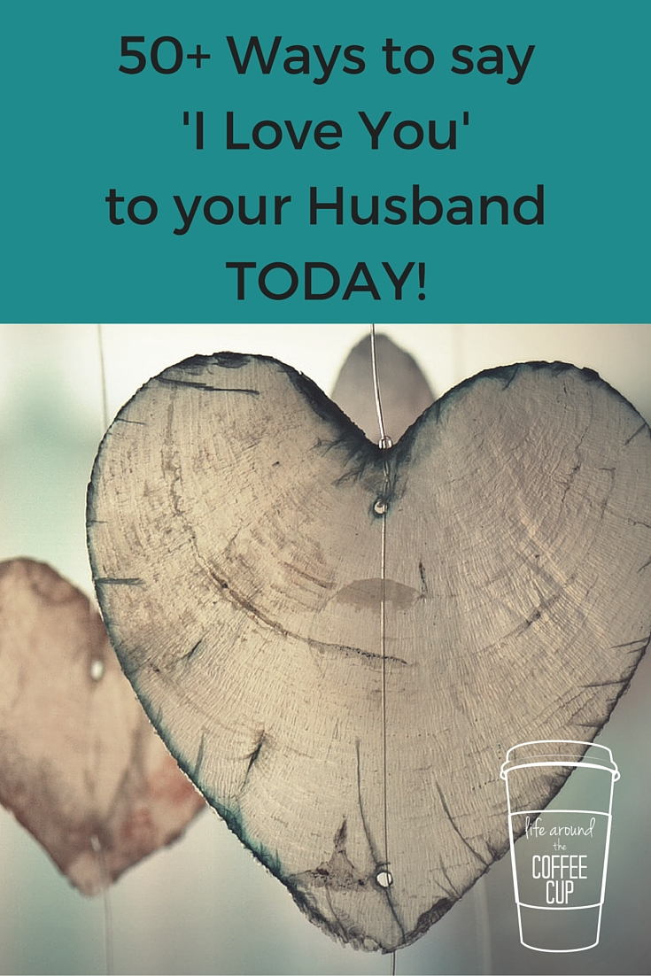 50+ Ways to Say 'I Love You' to your Husband TODAY! - www.leahheffner.com - Life Around the Coffee Cup