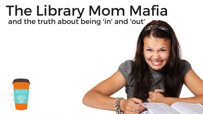 The Library Mom Mafia and the Truth about Being 'In' or 'Out'