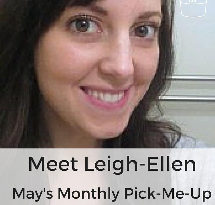 Meet Leigh-Ellen! – May's Monthly Pick-Me-Up