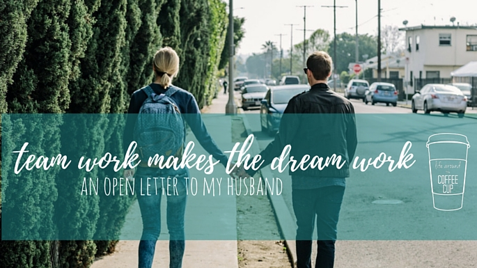 An Open Letter To My Husband : Team Work Really DOES Make the Dream