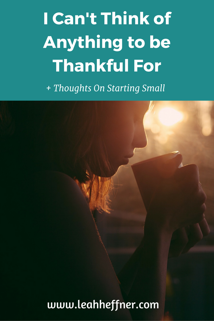 I Can't Think of Anything to be Thankful For - Life Around the Coffee Cup - www.leahheffner.com