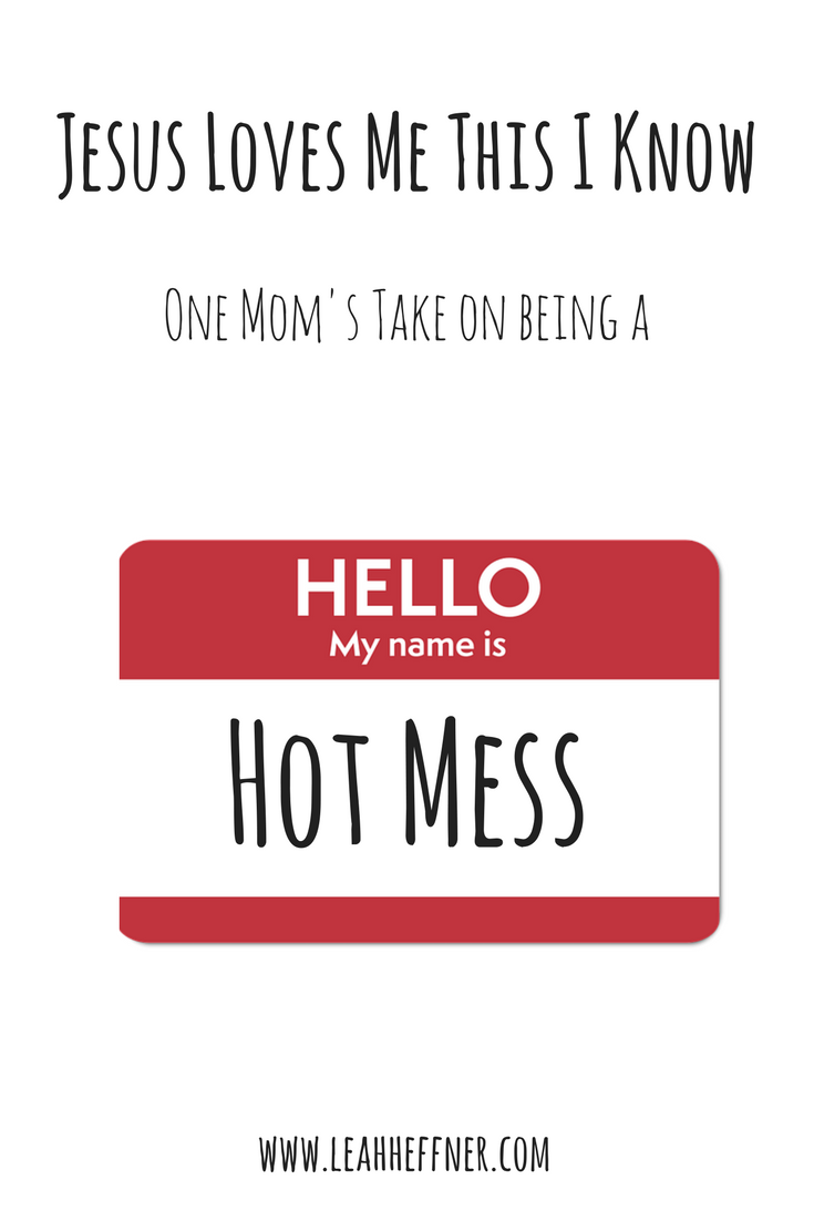 Jesus Loves This Hot Mess - Life Around the Coffee Cup - www.leahheffner.com