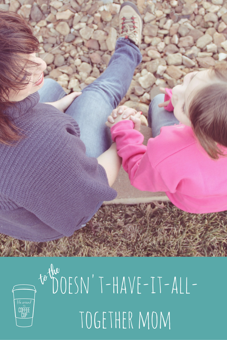 To the Doesn't-Have-It-All-Together Mom - Life Around the Coffee Cup - www.leahheffner.com