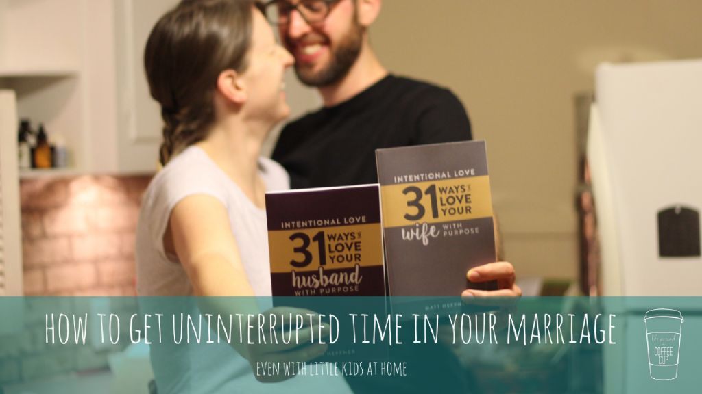 How to Create Uninterrupted Time in Your Marriage - Life Around the Coffee Cup - www.leahheffner.com