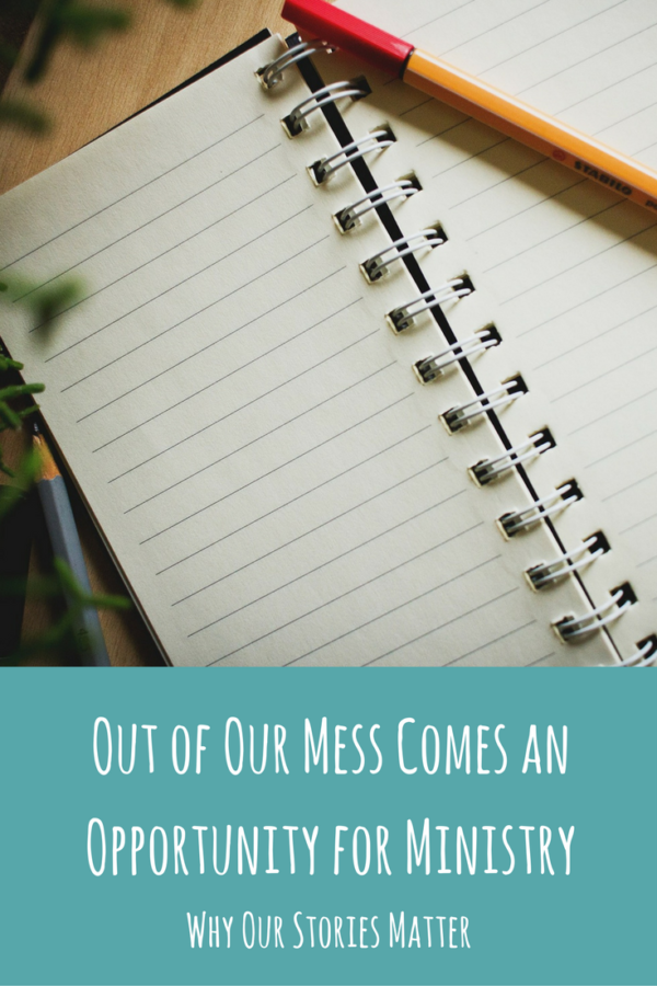 Out of Our Mess Comes an Opportunity for Ministry – Why Your Story Matters