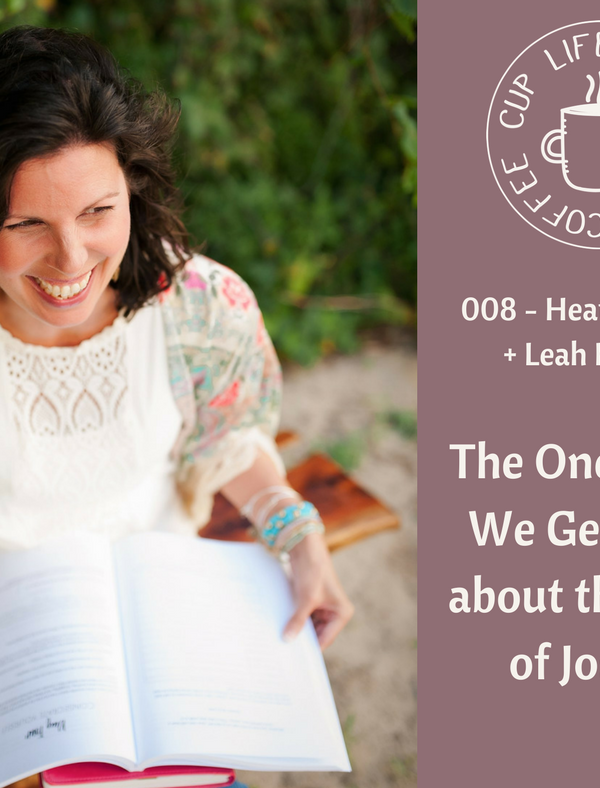 Life Around the Coffee Cup Podcast - #007 The One where We Geek Out about the Book of Joshua with Heather Dixon + Leah Heffner