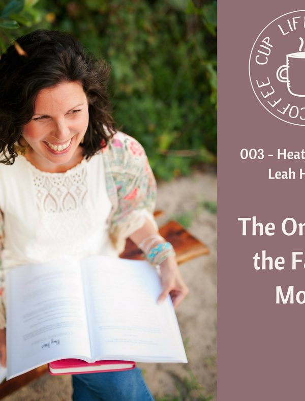 Life Around the Coffee Cup Podcast - #002 The One with the Family Motto with Heather Dixon + Leah Heffner