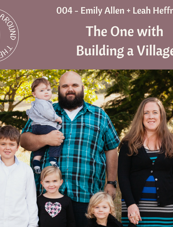 Life Around the Coffee Cup Podcast - #004 The One with Building a Village with Emily Allen + Leah Heffner