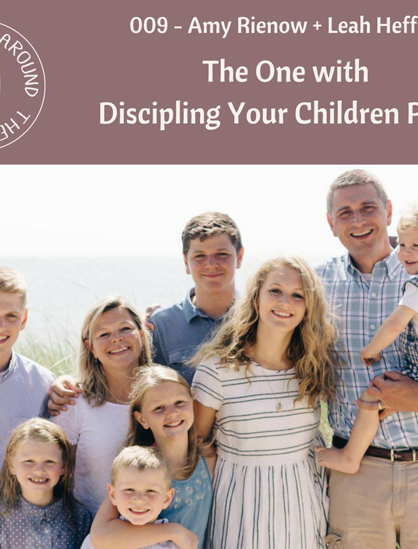 Life Around the Coffee Cup Podcast - #001 The One with Discipling Your Kids Part 2 with Amy Rienow + Leah Heffner