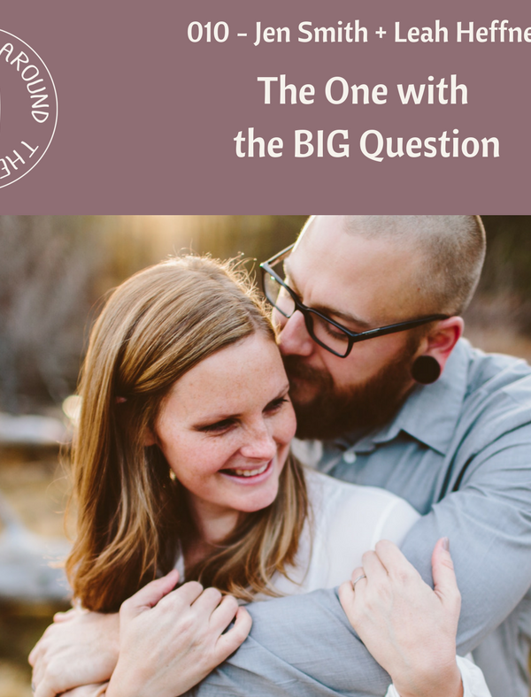 #010: The One with the BIG Question with Jen Smith