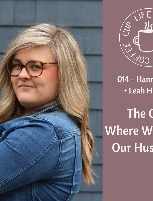 #014 The Where We Study Our Husbands with Hannah Nitz and Leah Heffner on the Life Around the Coffee Cup Podcast