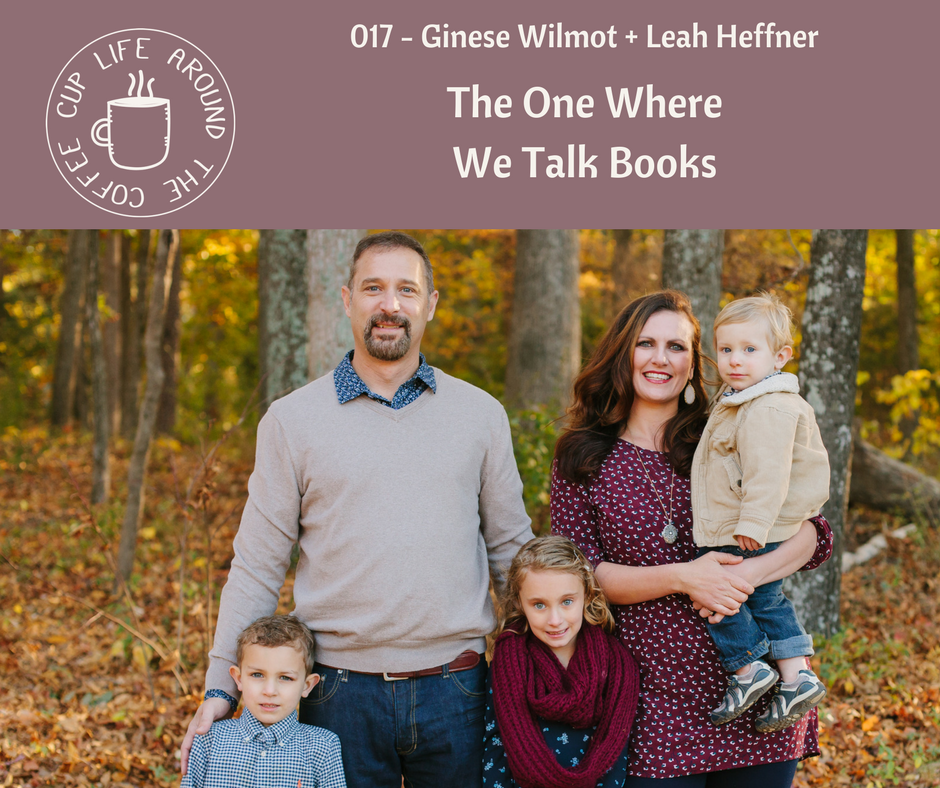 Life Around the Coffee Cup Podcast #17 The One Where We Talk Books with Ginese Wilmot and Leah Heffner
