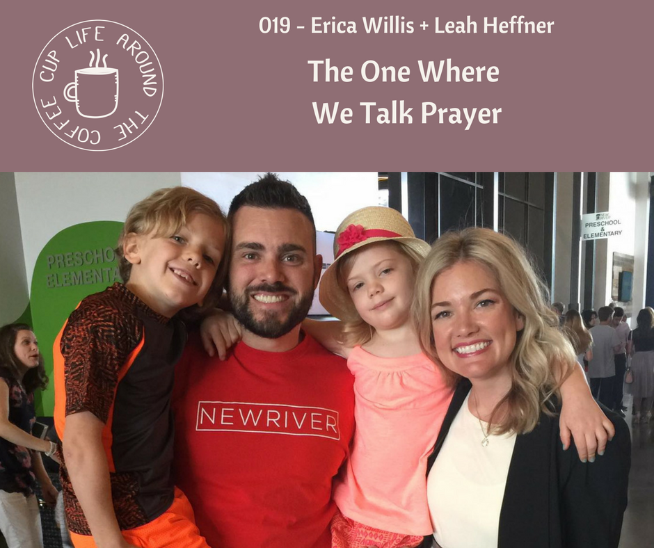 #019 The One Where We Talk Prayer with Erica Willis + Leah Heffner - Life Around the Coffee Cup Podcast