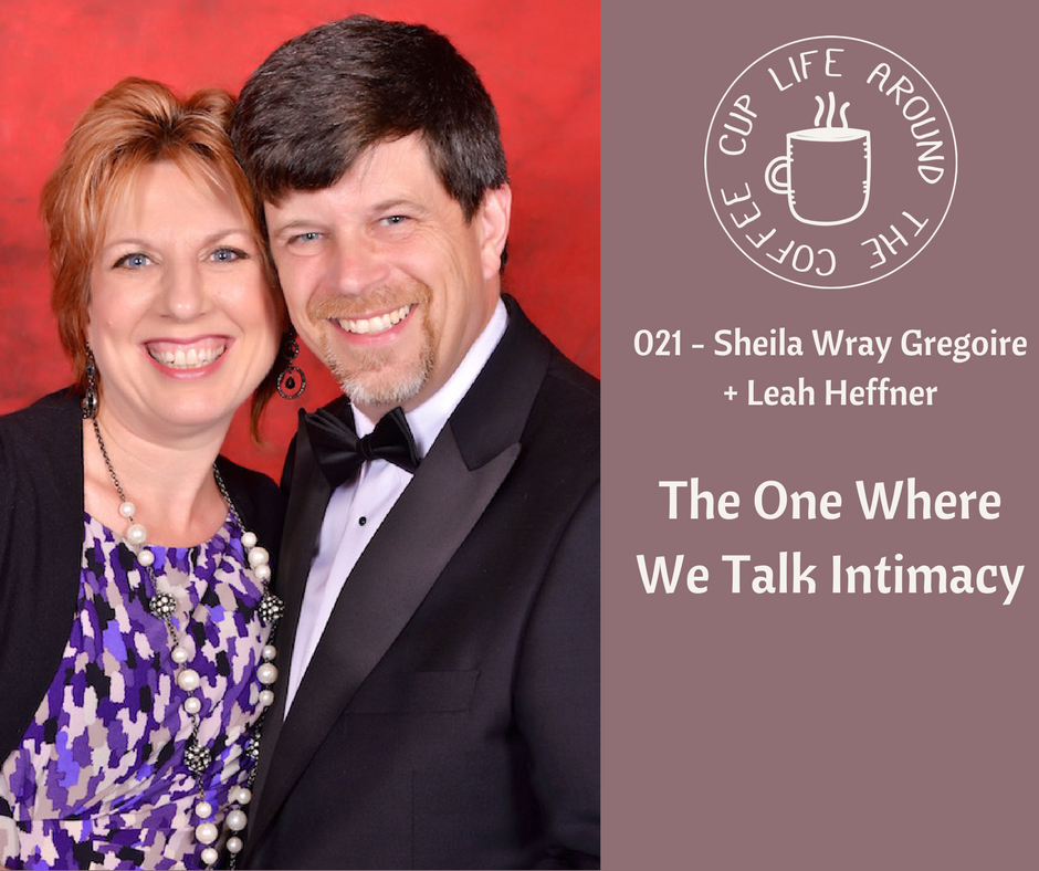 #021 The One Where We Talk Intimacy with Sheila Wray Gregoire of To Love, Honor and Vacuum + Leah Heffner of Life Around the Coffee Cup