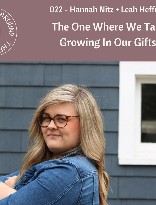 #022 The One Where We Talk Growing In Our Gifts with Hannah Nitz