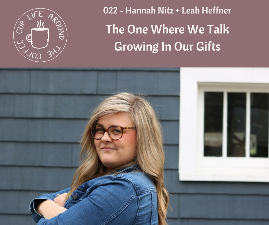 #022 The One Where We Talk Growing in Our Gifts with Hannah Nitz + Leah Heffner