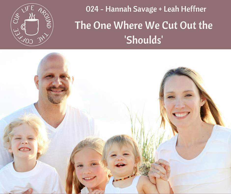 024 The One Where We Cut Out the 'Shoulds' with Hannah Savage + Leah Heffner on Life Around the Coffee Cup Podcast