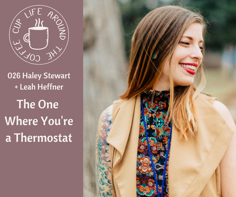 026 The One Where You're a Thermostat with Haley Stewart - Life Around the Coffee Cup Podcast with Leah Heffner