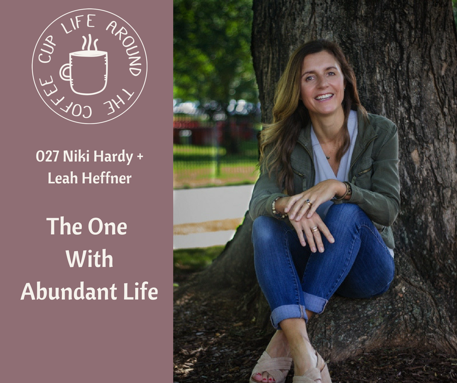 027 The One with Abundant Life with Niki Hardy on the Life Around the Coffee Cup Podcast with Leah Heffner
