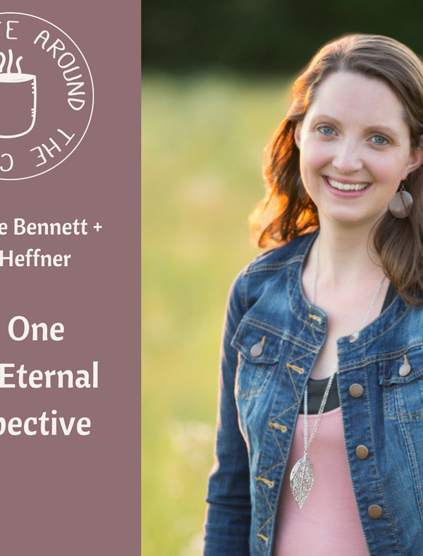 #028 The One With Eternal Perspective with Katie Bennett on the Life Around the Coffee Cup Podcast with Leah Heffner