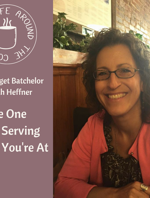 028 The One with Serving Where You're At with Bridget Batchelor on the Life Around the Coffee Cup Podcast with Leah Heffner