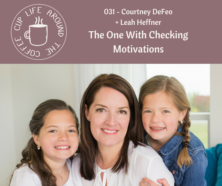 #031 The One with Checking Motivations with Courtney DeFeo on the Life Around the Coffee Cup Podcast with Leah Heffner