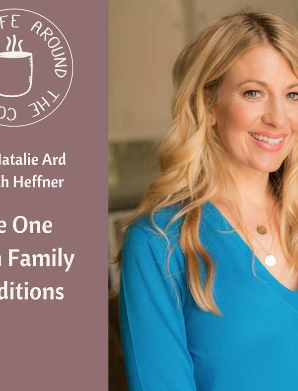 032 The One with Family Traditions with Natalie Ard on the Life Around the Coffee Cup Podcast with Leah Heffner