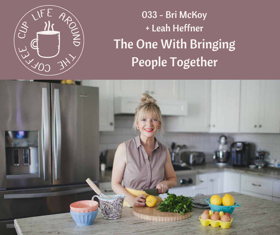 033 The One with Bringing People Together with Bri McKoy on the Life Around the Coffee Cup Podcast with Leah Heffner
