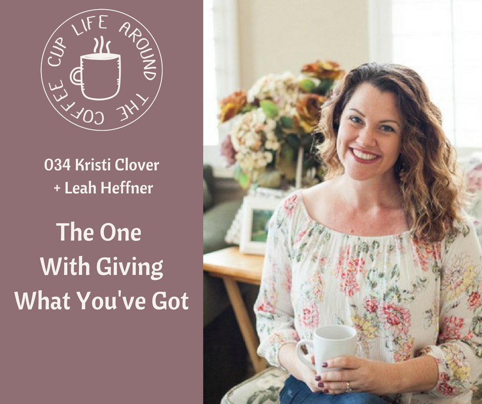 #024 The One with Giving What You've Got with Kristi Clover on the Life Around the Coffee Cup with Leah Heffner