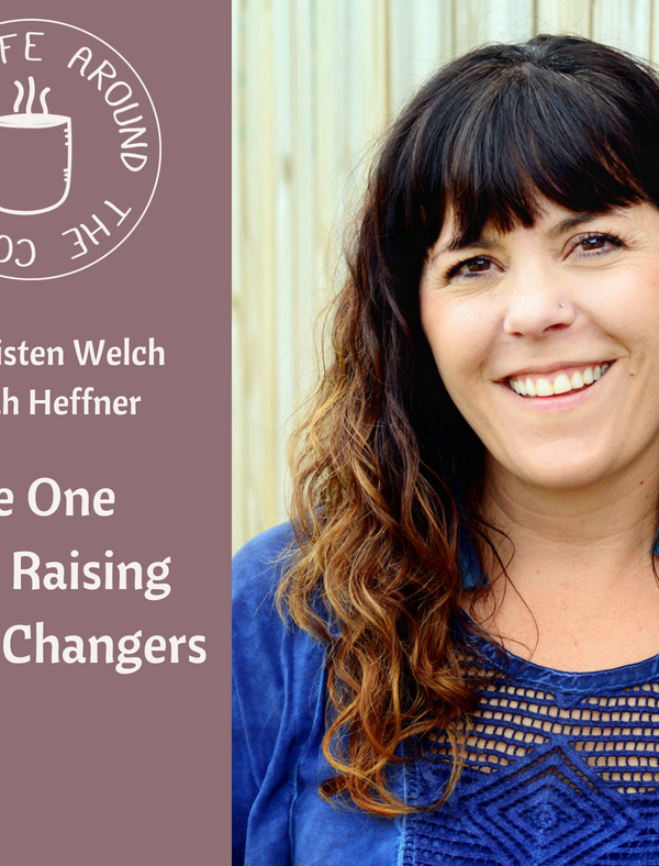 #035 The One with Raising World Changers with Kristen Welch on the Life Around the Coffee Cup with Leah Heffner