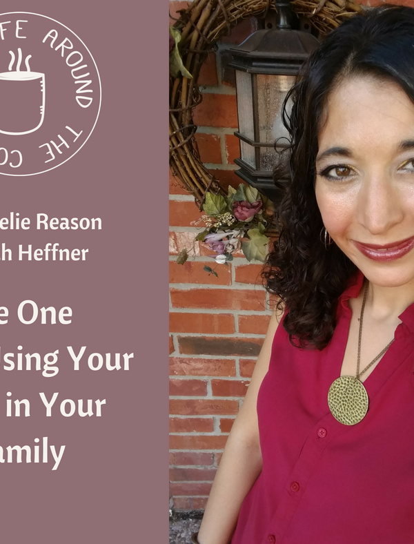 037 The One with Using Your Gifts in Your Family with Keelie Reason on the Life Around the Coffee Cup Podcast with Leah Heffner