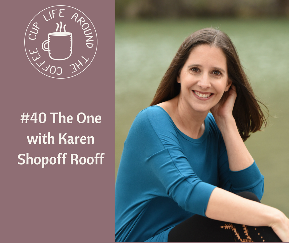 040 The One with Karen Shopoff Rooff on the Life Around the Coffee Cup Podcast with Leah Heffner